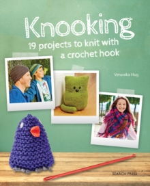 Knooking : 19 Projects to Knit with a Crochet Hook, Paperback Book