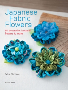 Japanese Fabric Flowers : 65 Decorative Kanzashi Flowers to Make, Paperback / softback Book
