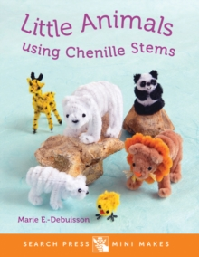 Search Press Mini Makes: Little Animals using Chenille Stems, Hardback Book