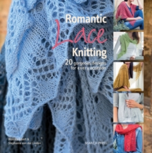 Romantic Lace Knitting : 20 Gorgeous Designs for Every Occasion, Paperback Book