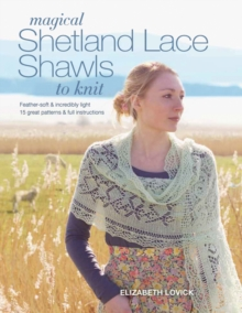 Magical Shetland Lace Shawls to Knit : Feather-Soft & Incredibly Light, 15 Great Patterns & Full Instructions, Paperback Book