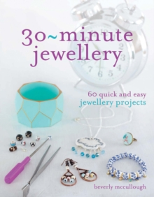 30-Minute Jewellery : 60 Quick and Easy Jewellery Projects, Paperback Book