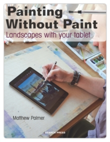 Painting Without Paint : Landscapes with Your Tablet, Paperback / softback Book