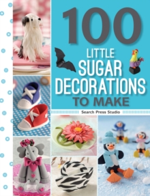 100 Little Sugar Decorations to Make, Paperback / softback Book
