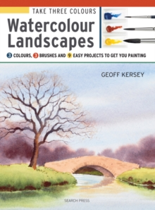 Take Three Colours: Watercolour Landscapes : Start to Paint with 3 Colours, 3 Brushes and 9 Easy Projects, Paperback Book