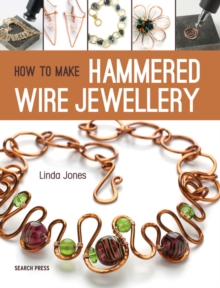 How to Make Hammered Wire Jewellery, Paperback Book