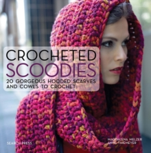 Crocheted Scoodies : 20 Gorgeous Hooded Scarves and Cowls to Crochet, Paperback Book