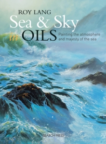 Sea & Sky in Oils : Painting the Atmosphere and Majesty of the Sea, Paperback Book