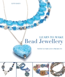 Learn to Make Bead Jewellery : With 35 Fabulous Projects, Paperback / softback Book
