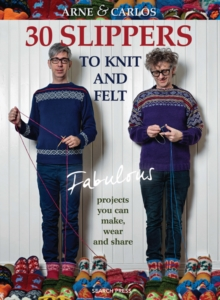 30 Slippers to Knit and Felt : Fabulous Projects You Can Make, Wear and Share, Paperback Book
