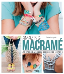 Amazing Macrame : 29 Knotted & Beaded Accessories to Make, Paperback / softback Book