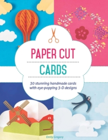 Paper Cut Cards : 30 Stunning Handmade Cards with Eye-Popping 3D Designs, Paperback Book