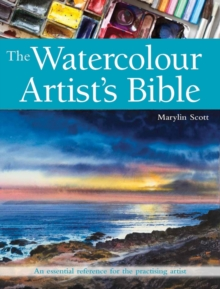 The Watercolour Artist's Bible : An Essential Reference for the Practising Artist, Paperback Book