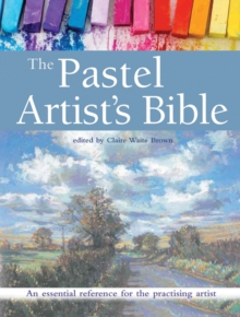 The Pastel Artist's Bible : An Essential Reference for the Practising Artist, Paperback / softback Book