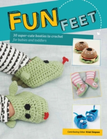 Fun Feet : 30 Super-Cute Booties to Crochet for Babies and Toddlers, Paperback Book
