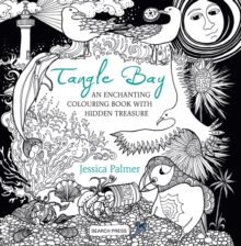 Tangle Bay : An Enchanting Colouring Book with Hidden Treasure, Paperback Book