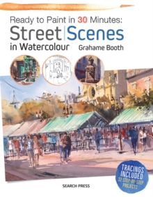 Ready to Paint in 30 Minutes: Street Scenes in Watercolour, Paperback Book