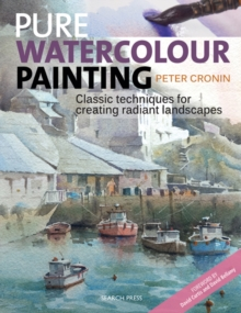 Pure Watercolour Painting : Classic Techniques for Creating Radiant Landscapes, Paperback Book