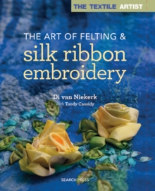 The Textile Artist: The Art of Felting & Silk Ribbon Embroidery, Paperback / softback Book