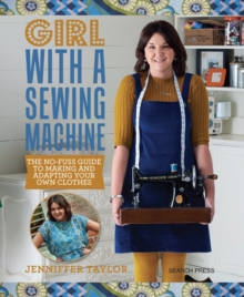 Girl with a Sewing Machine : The No-Fuss Guide to Making and Adapting Your Own Clothes, Paperback / softback Book