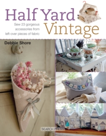 Half Yard (TM) Vintage : Sew 23 Gorgeous Accessories from Left-Over Pieces of Fabric, Paperback Book