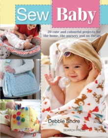 Sew Baby : 20 Cute and Colourful Projects for the Home, the Nursery and on the Go, Paperback / softback Book