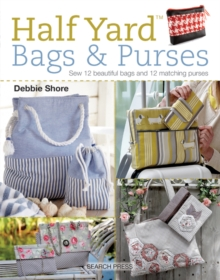 Half Yard (TM) Bags & Purses : Sew 12 Beautiful Bags and 12 Matching Purses, Paperback Book