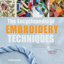 The Encyclopedia of Embroidery Techniques : A Unique Visual Directory of All the Major Embroidery Techniques, Plus Inspirational Examples of Traditional and Innovative Finished Work, Paperback Book