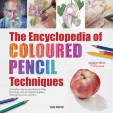 The Encyclopedia of Coloured Pencil Techniques : A Complete Step-by-Step Directory of Key Techniques, Plus an Inspirational Gallery Showing How Artists Use Them, Paperback / softback Book