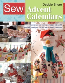 Sew Advent Calendars : Count Down to Christmas with 20 Stylish Designs to Fill with Festive Treats, Paperback Book