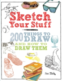 Sketch Your Stuff : 200 Things to Draw and How to Draw Them, Paperback / softback Book