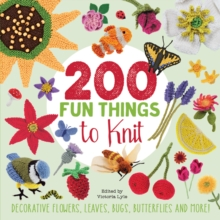 200 Fun Things to Knit : Decorative Flowers, Leaves, Bugs, Butterflies and More!, Paperback / softback Book
