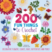 200 Fun Things to Crochet : Decorative Flowers, Leaves, Bugs, Butterflies and More!, Paperback / softback Book