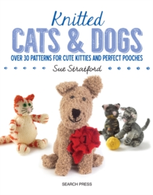 Knitted Cats & Dogs : Over 30 Patterns for Cute Kitties and Perfect Pooches, Paperback / softback Book