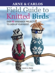 Field Guide to Knitted Birds : Over 40 Handmade Projects to Liven Up Your Roost, Paperback / softback Book