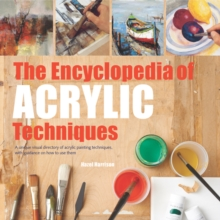The Encyclopedia of Acrylic Techniques : A Unique Visual Directory of Acrylic Painting Techniques, with Guidance on How to Use Them, Paperback / softback Book