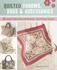 Quilted Throws, Bags & Accessories : 28 Inspired Projects Made with Patchwork, Paper Piecing & Applique, Paperback / softback Book