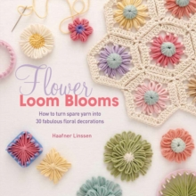 Flower Loom Blooms : How to Turn Spare Yarn into 30 Fabulous Floral Decorations, Paperback / softback Book