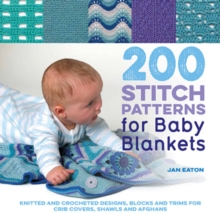 200 Stitch Patterns for Baby Blankets : Knitted and Crocheted Designs, Blocks and Trims for Crib Covers, Shawls and Afghans, Paperback Book