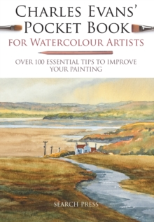 Charles Evans' Pocket Book for Watercolour Artists : Over 100 Essential Tips to Improve Your Painting, Paperback / softback Book