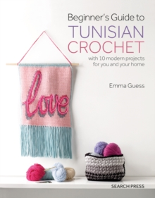Beginner's Guide to Tunisian Crochet : With 10 Modern Projects for You and Your Home, Paperback / softback Book