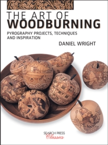 The Art of Woodburning : Pyrography Projects, Techniques and Inspiration, Paperback Book