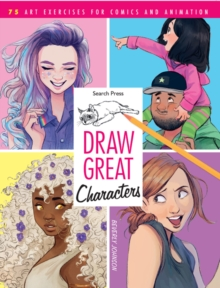 Draw Great Characters : 75 Art Exercises for Comics and Animation, Paperback / softback Book