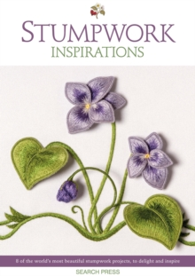 Stumpwork Inspirations : 8 of the World's Most Beautiful Stumpwork Projects, to Delight and Inspire, Paperback / softback Book