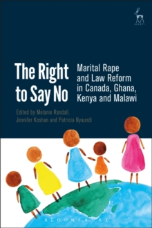 The Right to Say No : Marital Rape and Law Reform in Canada, Ghana, Kenya and Malawi, Hardback Book