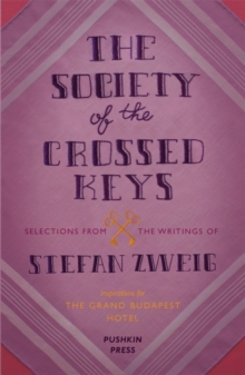 The Society of the Crossed Keys : Selections from the Writings of Stefan Zweig, Inspirations for the Grand Budapest Hotel, Paperback Book