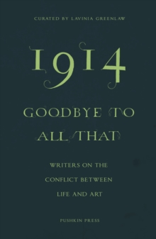 1914-Goodbye to All That : Writers on the Conflict Between Life and Art, EPUB eBook