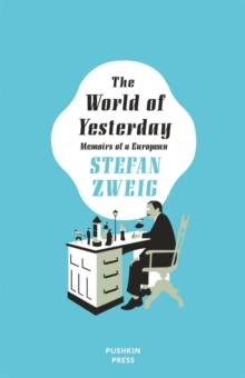 The World of Yesterday : Memoirs of a European, Hardback Book