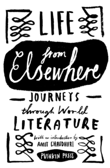 Life from Elsewhere : Journeys Through World Literature, Paperback Book