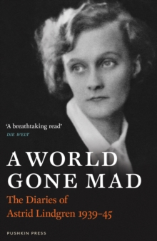 A World Gone Mad : The Diaries of Astrid Lindgren, 1939-45, Hardback Book